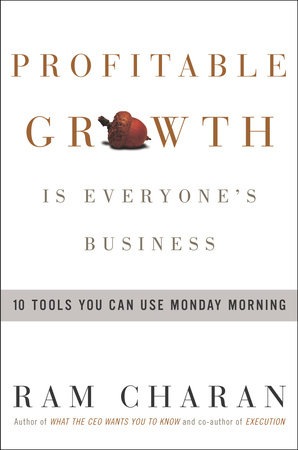 Profitable Growth Is Everyone's Business by Ram Charan