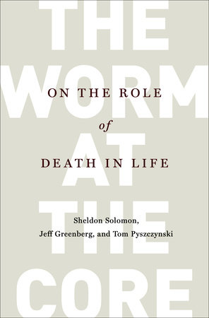 The Worm at the Core by Sheldon Solomon, Jeff Greenberg and Tom Pyszczynski