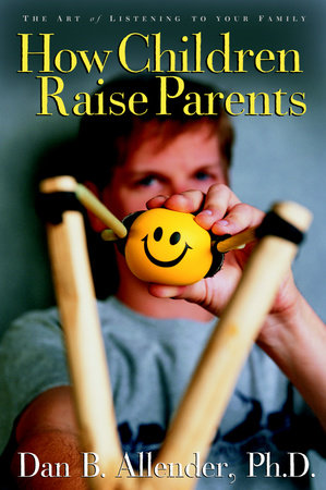 How Children Raise Parents by Dan B. Allender