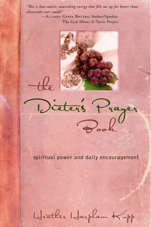 The Dieter's Prayer Book by Heather Kopp