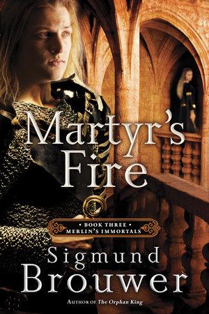 Martyr's Fire by Sigmund Brouwer