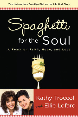 Spaghetti for the Soul by Kathy Troccoli and Ellie Lofaro