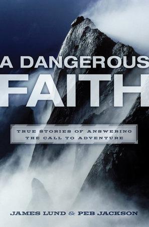 A Dangerous Faith by James Lund and Peb Jackson