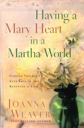 Having a Mary Heart in a Martha World (Gift Edition) by Joanna Weaver