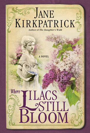 Where Lilacs Still Bloom by Jane Kirkpatrick