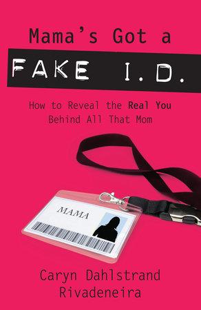 Mama's Got a Fake I.D. by Caryn Dahlstrand Rivadeneira