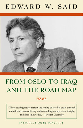 From Oslo to Iraq and the Road Map by Edward W. Said