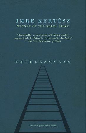 Fatelessness by Imre Kertesz