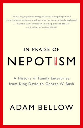 In Praise of Nepotism by Adam Bellow