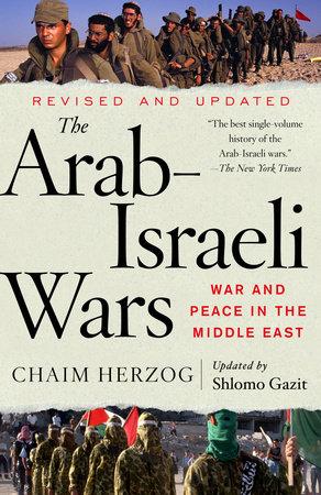 The Arab-Israeli Wars by Chaim Herzog and Shlomo Gazit