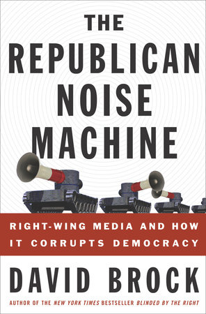 The Republican Noise Machine by David Brock