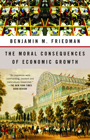 The Moral Consequences of Economic Growth by Benjamin M. Friedman