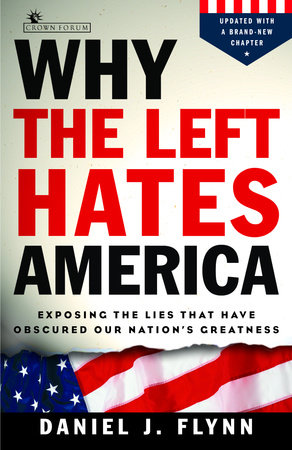 Why the Left Hates America by Daniel J. Flynn