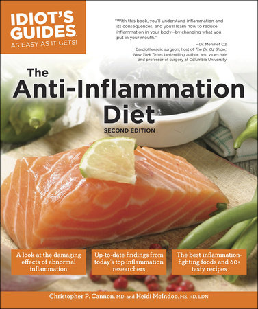 Idiot's Guides: The Anti-Inflammation Diet, Second Edition by Christopher P. Cannon M.D. and Heidi McIndoo, M.S., R.D., L.D.N.