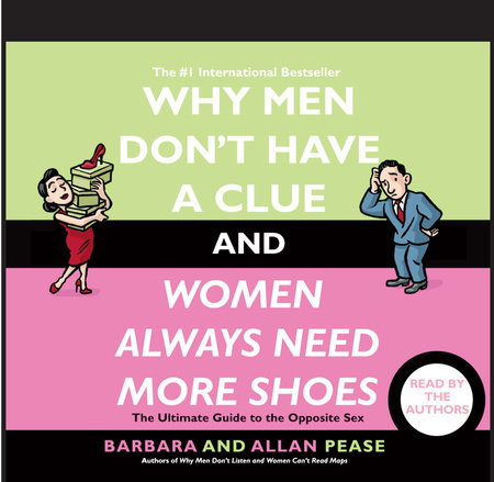 Why Men Don't Have a Clue and Women Always Need More Shoes by Barbara Pease and Allan Pease
