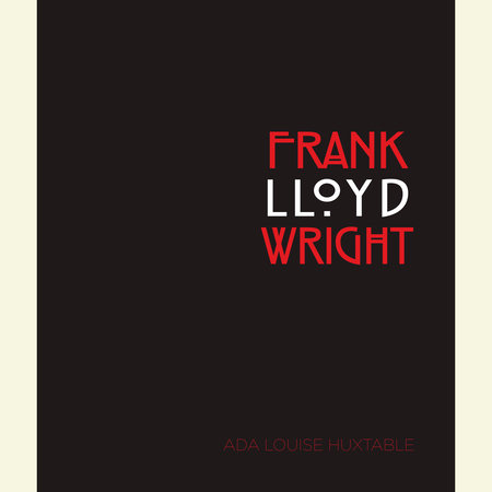 Frank Lloyd Wright by Ada Louise Huxtable