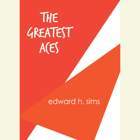The Greatest Aces by Edward H. Sims