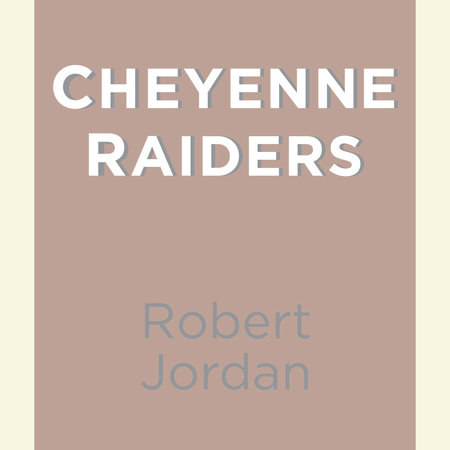 Cheyenne Raiders by Robert Jordan