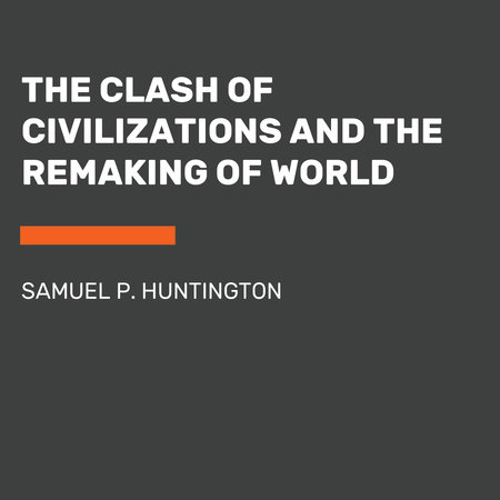 The Clash of Civilizations and the Remaking of World Order by Samuel P. Huntington
