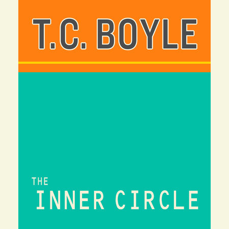 The Inner Circle by T. Coraghessan Boyle