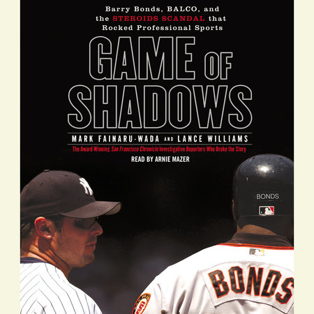 Game of Shadows by Mark Fainaru-Wada and Lance Williams