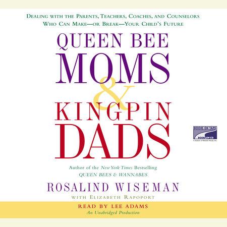 Queen Bee Moms & Kingpin Dads by Rosalind Wiseman and Elizabeth Rapoport