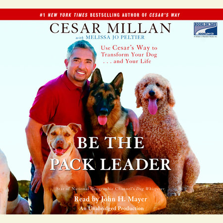 Be the Pack Leader by Cesar Millan and Melissa Jo Peltier