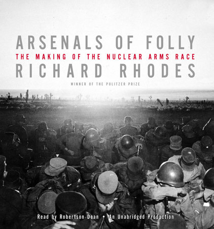 Arsenals of Folly by Richard Rhodes