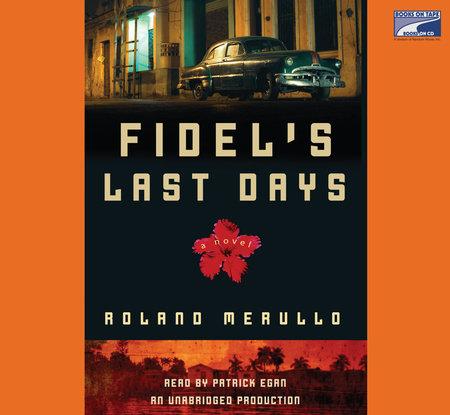 Fidel's Last Days by Roland Merullo