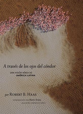 A través de los Ojos del cóndor by Robert B. Haas