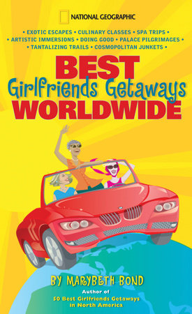 Best Girlfriends Getaways Worldwide by Marybeth Bond