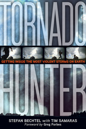 Tornado Hunter by Stefan Bechtel and Tim Samaras