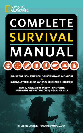 National Geographic Complete Survival Manual by Michael Sweeney