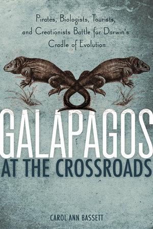 Galapagos at the Crossroads by Carol Ann Bassett