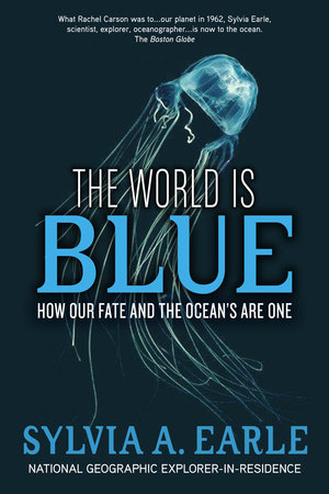 The World Is Blue by Sylvia Earle