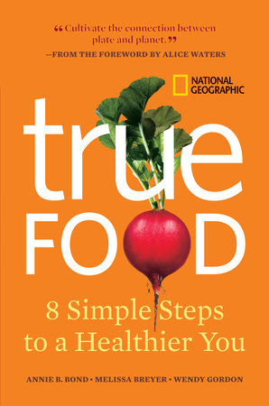 True Food by Annie B. Bond, Melissa Breyer and Wendy Gordon