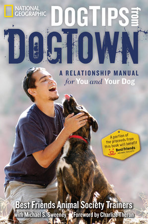 Dog Tips From DogTown by Best Friends Animal Society Trainers and Michael S. Sweeney