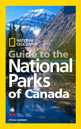 National Geographic Guide to the National Parks of Canada by National Geographic