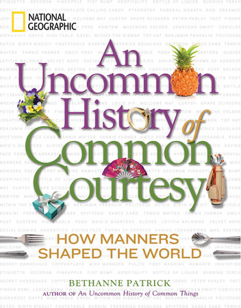 An Uncommon History of Common Courtesy by Bethanne Patrick