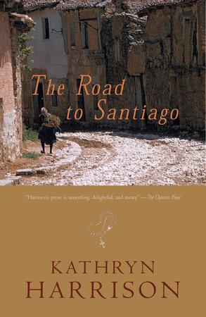 Road to Santiago by Kathryn Harrison
