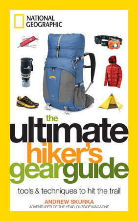 The Ultimate Hiker's Gear Guide by Andrew Skurka