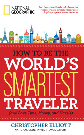 How to Be the World's Smartest Traveler (and Save Time, Money, and Hassle) by Christopher Elliott