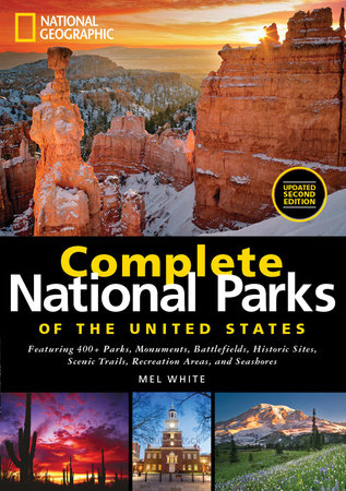 National Geographic Complete National Parks of the United States, 2nd Edition by Mel White