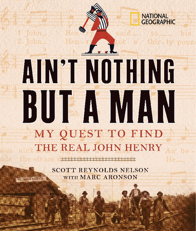 Ain't Nothing but a Man by Scott Reynolds Nelson and Marc Aronson