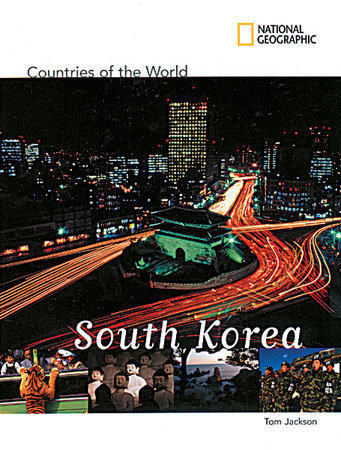 National Geographic Countries of the World: South Korea by Tom Jackson