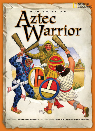 How to Be an Aztec Warrior by Fiona MacDonald