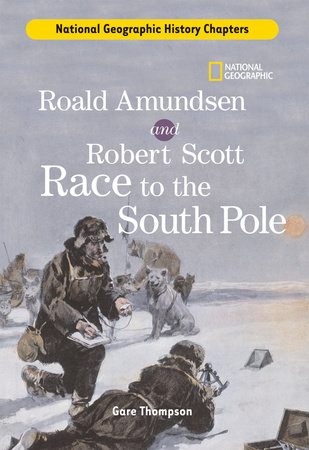 History Chapters: Roald Amundsen and Robert Scott Race to the South Pole by Gare Thompson