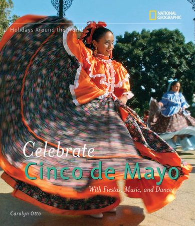 Holidays Around the World: Celebrate Cinco de Mayo by Carolyn Otto