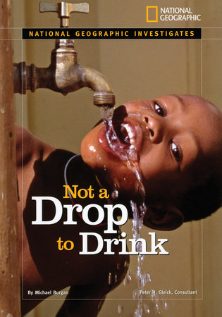 National Geographic Investigates: Not a Drop to Drink by Michael Burgan