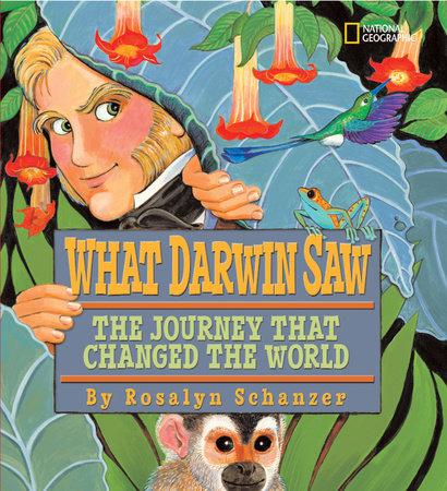 What Darwin Saw by Rosalyn Schanzer
